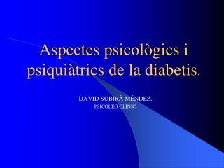 Aspectes psicològics i psiquiàtrics de la diabe tis .
