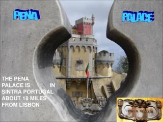 THE PENA  PALACE IS             IN SINTRA PORTUGAL  ABOUT 18 MILES FROM LISBON