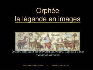 Orph�e la l�gende en images Orph�e charmant les animaux sauvages, fragment d�une mosa�que romaine
