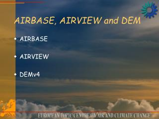 AIRBASE, AIRVIEW and DEM