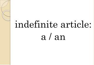 indefinite  article : a /  an