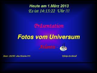 Präsentation Foto s vom Universum Atlantis -