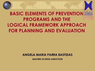 BASIC ELEMENTS OF PREVENTION PROGRAMS AND THE  LOGICAL FRAMEWORK APPROACH  FOR PLANNING AND EVALUATION