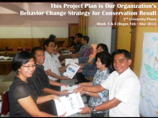 This Project Plan is Our Organization's  Behavior Change Strategy for Conservation Result