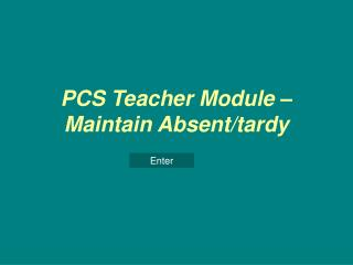 PCS Teacher Module – Maintain Absent/tardy