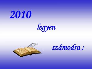 2010                legyen                         számodra :