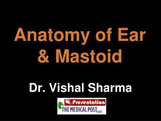Anatomy of Ear & Mastoid