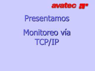 Presentamos Monitoreo vía TCP/IP
