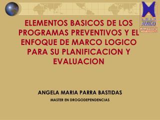 ELEMENTOS BASICOS DE LOS PROGRAMAS PREVENTIVOS Y EL ENFOQUE DE MARCO LOGICO PARA SU PLANIFICACION Y EVALUACION