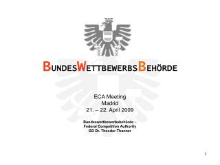ECA Meeting Madrid 21. � 22. April 2009 Bundeswettbewerbsbeh�rde �  Federal Competition Authority