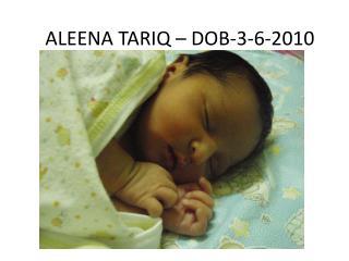 ALEENA TARIQ – DOB-3-6-2010