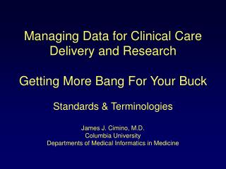 Managing Data for Clinical Care Delivery and Research  Getting More Bang For Your Buck  Standards  Terminologies  James