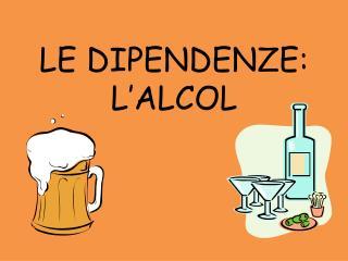 LE DIPENDENZE: L'ALCOL