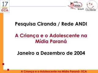Pesquisa Ciranda / Rede ANDI A Criança e o Adolescente na Mídia Paraná Janeiro a Dezembro de 2004