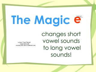 changes short vowel sounds   to long vowel sounds!