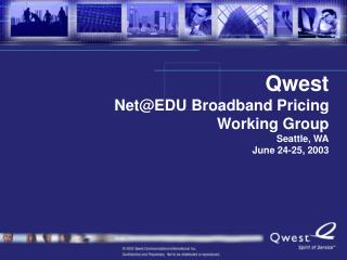 Qwest Net@EDU Broadband Pricing Working Group Seattle, WA June 24-25, 2003