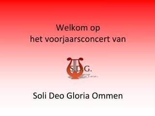 Welkom op  het voorjaarsconcert van Soli Deo Gloria Ommen