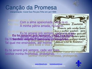Canção da Promesa .        interpretação: Coral Duo Pai pra Filho em  jan /1999