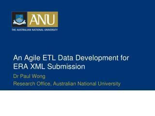 An Agile ETL Data Development for ERA XML Submission
