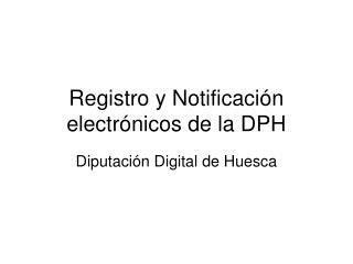 Registro y Notificación electrónicos de la DPH