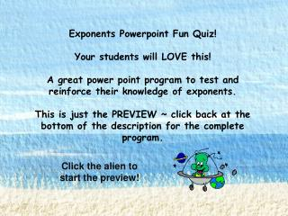 Exponents  Powerpoint  Fun Quiz! Your students will LOVE this!