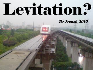 Levitation?