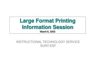 Large Format Printing Information Session March 6, 2003