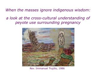 a look at the cross-cultural understanding of peyote use surrounding pregnancy