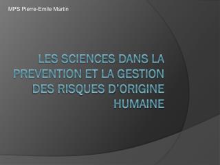LES SCIENCES DANS LA PREVENTION ET LA GESTION DES RISQUES D'ORIGINE HUMAINE
