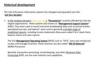 Historical development The role of business information systems has changed and expanded over the