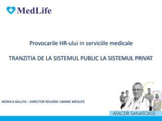 Provocarile HR-ului in serviciile medicale      TRANZITIA DE LA SISTEMUL PUBLIC LA SISTEMUL PRIVAT