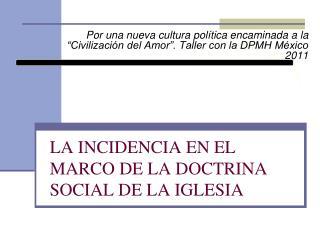 LA INCIDENCIA EN EL MARCO DE LA DOCTRINA SOCIAL DE LA IGLESIA