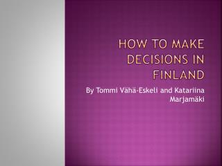 How  to  make decisions  in Finland