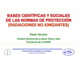 BASES CIENTÍFICAS Y SOCIALES DE LAS NORMAS DE PROTECCIÓN (RADIACIONES NO IONIZANTES) Paolo Vecchia
