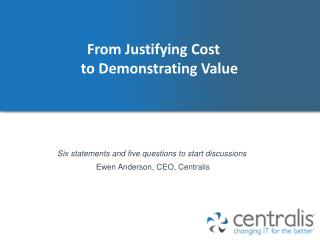 From  Justifying  C ost  to  D emonstrating Value