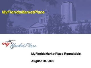MyFloridaMarketPlace Roundtable August 20, 2003