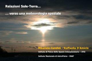 Maurizio Candidi - Raffaella D'Amicis Istituto di Fisica dello Spazio Interplanetario – IFSI