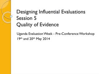 Designing Influential Evaluations Session 5 Quality of Evidence