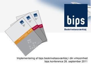 Implementering af bips beskrivelsesværktøj i din virksomhed bips konference 26. september 2011