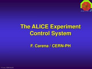 The ALICE Experiment Control System F. Carena / CERN-PH