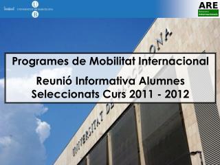 Programes de Mobilitat Internacional Reunió Informativa Alumnes Seleccionats Curs 2011 - 2012