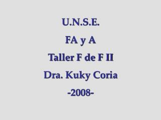 U.N.S.E. FA y A Taller F de F II Dra. Kuky Coria -2008-