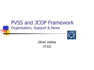 PVSS and JCOP Framework Organization, Support & News