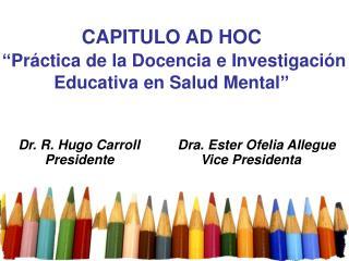 """CAPITULO AD HOC  """"Práctica de la Docencia e Investigación Educativa en Salud Mental"""""""