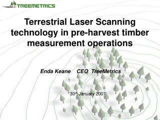 Terrestrial Laser Scanning technology in pre-harvest timber measurement operations