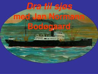 Dra til sj�s med Jan Normann Bod�gaard