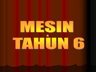MESIN  TAHUN 6