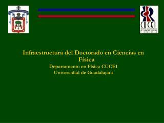Infraestructura del Doctorado en Ciencias en Física Departamento en Física CUCEI