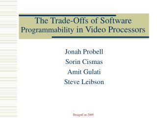 The Trade-Offs of Software  Programmability  in Video Processors