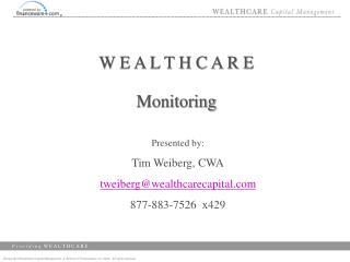 Presented by: Tim Weiberg, CWA tweiberg@wealthcarecapital 877-883-7526  x429